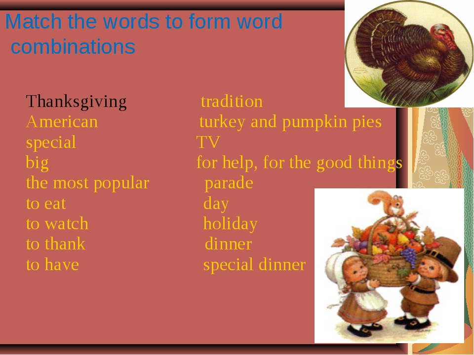 Match the words to form word combinations Thanksgiving tradition American tu...