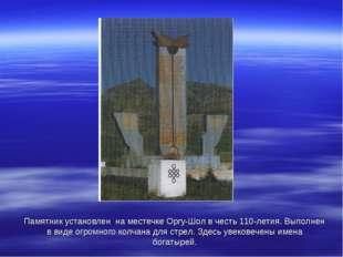 Памятник установлен на местечке Оргу-Шол в честь 110-летия. Выполнен в виде о