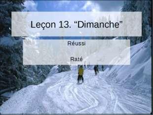 """Leçon 13. """"Dimanche"""" Réussi Raté"""