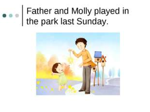 Father and Molly played in the park last Sunday.