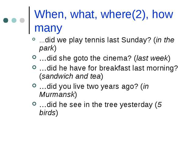 When, what, where(2), how many …did we play tennis last Sunday? (in the park)...