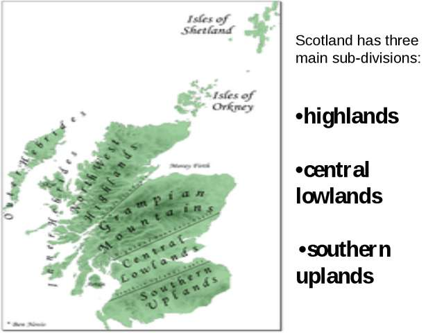 Scotland has three main sub-divisions: •highlands •central lowlands •souther...