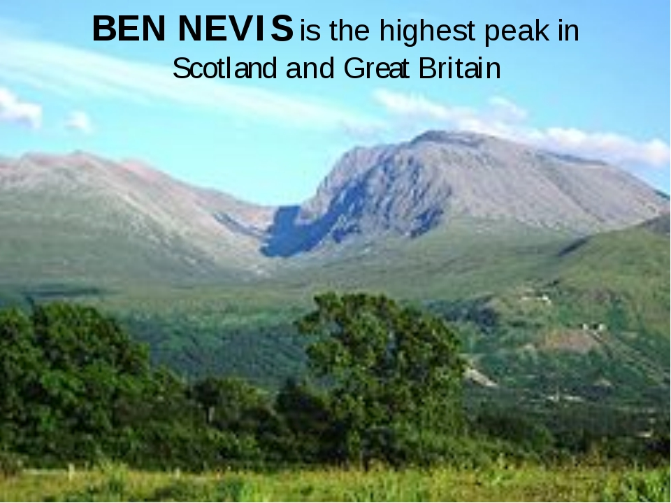 BEN NEVIS is the highest peak in Scotland and Great Britain
