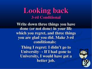Looking back 3-rd Conditional Write down three things you have done (or not d