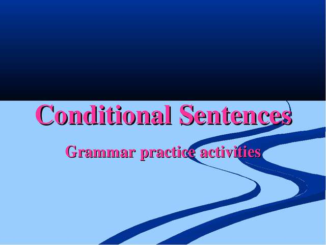 Conditional Sentences Grammar practice activities