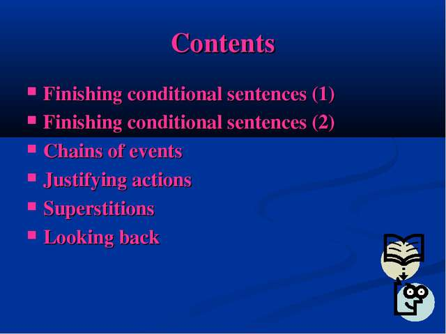 Contents Finishing conditional sentences (1) Finishing conditional sentences...
