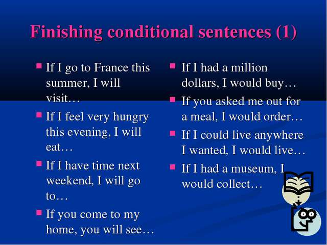Finishing conditional sentences (1) If I go to France this summer, I will vis...