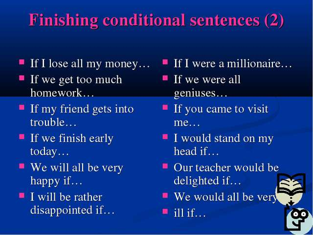 Finishing conditional sentences (2) If I lose all my money… If we get too muc...