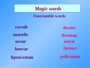 Magic words Unscramble words corodt marnfie nesur policeman nurse fireman fa