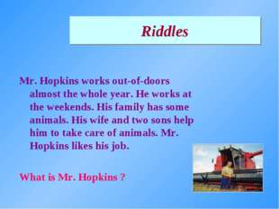 Riddles Mr. Hopkins works out-of-doors almost the whole year. He works at the