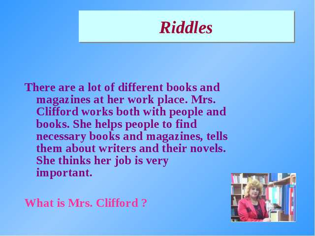 There are a lot of different books and magazines at her work place. Mrs. Clif...