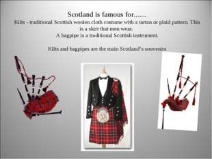 Scotland is famous for....... Kilts - traditional Scottish woolen cloth cost