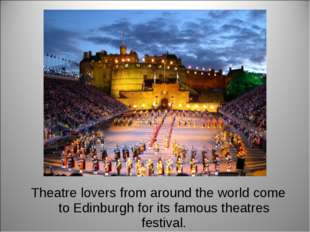 Theatre lovers from around the world come to Edinburgh for its famous theatre