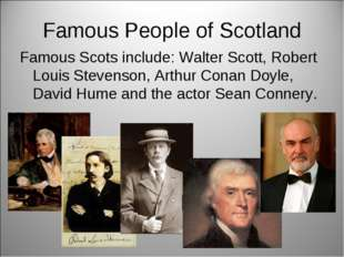 Famous People of Scotland Famous Scots include: Walter Scott, Robert Louis St