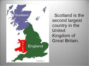 Scotland is the second largest country in the United Kingdom of Great Britain.