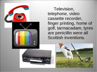 Television, telephone, video cassette recorder, finger printing, home of gol