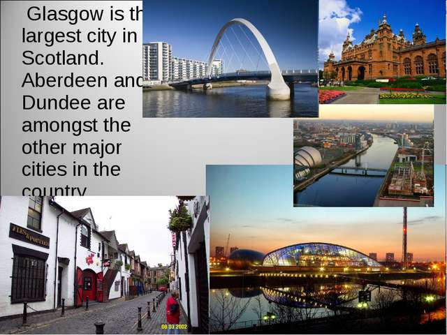 Glasgow is the largest city in Scotland. Aberdeen and Dundee are amongst the...