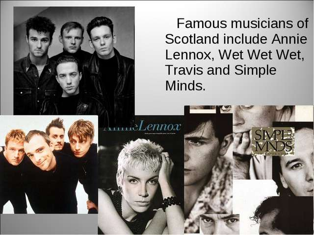 Famous musicians of Scotland include Annie Lennox, Wet Wet Wet, Travis and S...