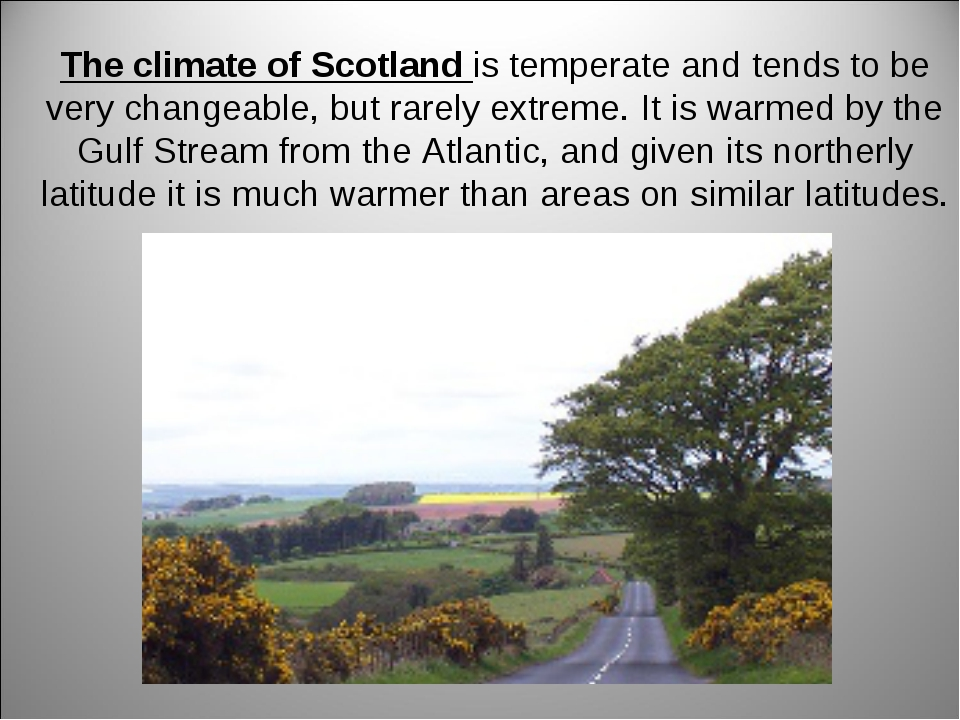 The climate of Scotland is temperate and tends to be very changeable, but rar...