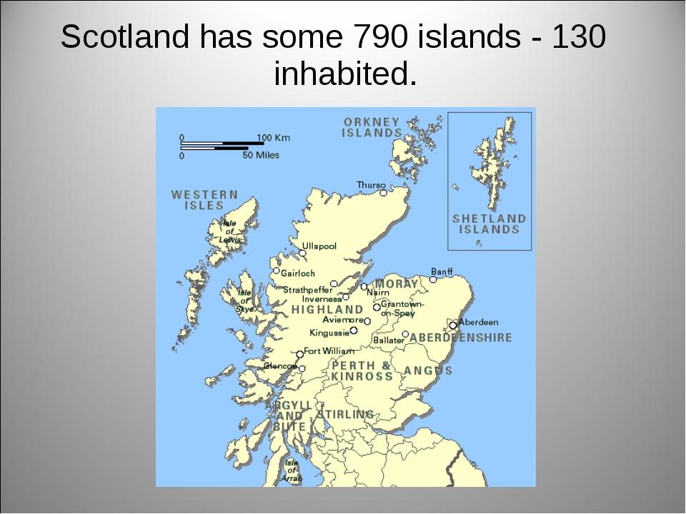 Scotland has some 790 islands - 130 inhabited.