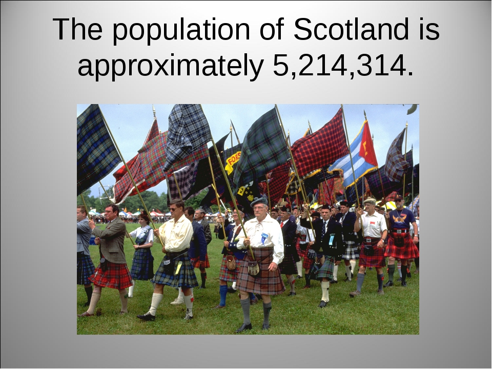 The population of Scotland is approximately 5,214,314.