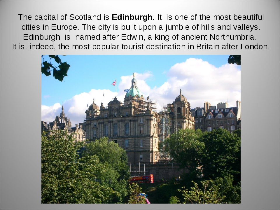 The capital of Scotland is Edinburgh. It is one of the most beautiful cities...