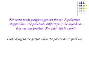 Ken went to the garage to get out the car. A policeman stopped him. The polic