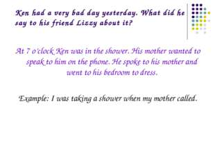 Ken had a very bad day yesterday. What did he say to his friend Lizzy about i