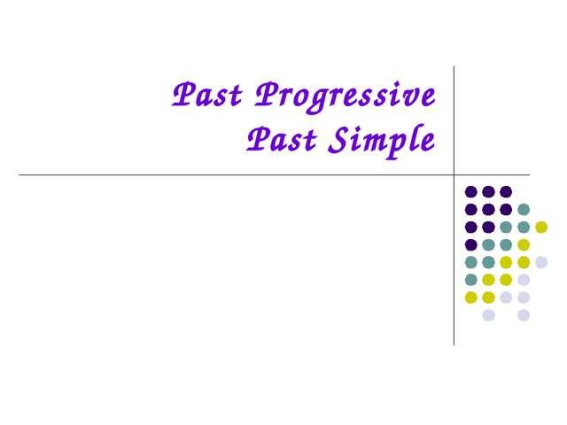 Past Progressive Past Simple