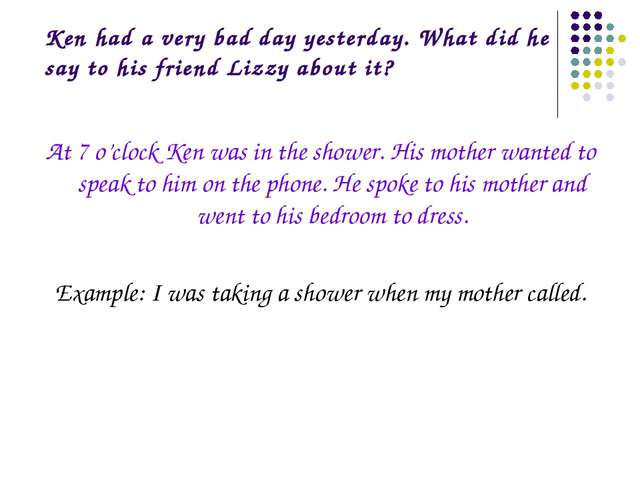Ken had a very bad day yesterday. What did he say to his friend Lizzy about i...