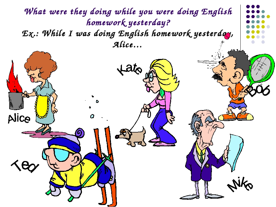 What were they doing while you were doing English homework yesterday? Ex.: Wh...