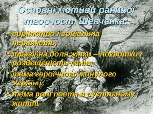 Основні мотиви ранньої творчості Шевченка: сирітство і соціальна нерівність;