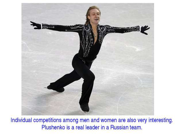 Individual competitions among men and women are also very interesting. Plushe...