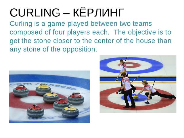 CURLING – КЁРЛИНГ Curling is a game played between two teams composed of four...