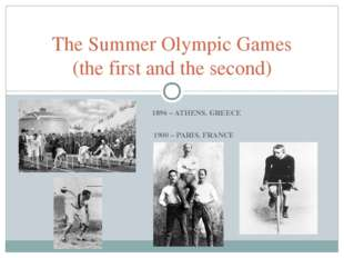 1896 – ATHENS, GREECE 1900 – PARIS, FRANCE The Summer Olympic Games (the fir