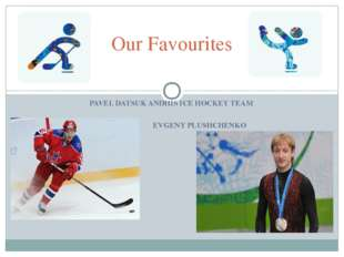 Our Favourites PAVEL DATSUK ANDHIS ICE HOCKEY TEAM EVGENY PLUSHCHENKO