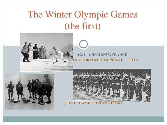 1924 – CHAMONIX, FRANCE 1956 – CORTINA D'AMPEZZO, ITALY (THE 1ST GAMES FOR T...