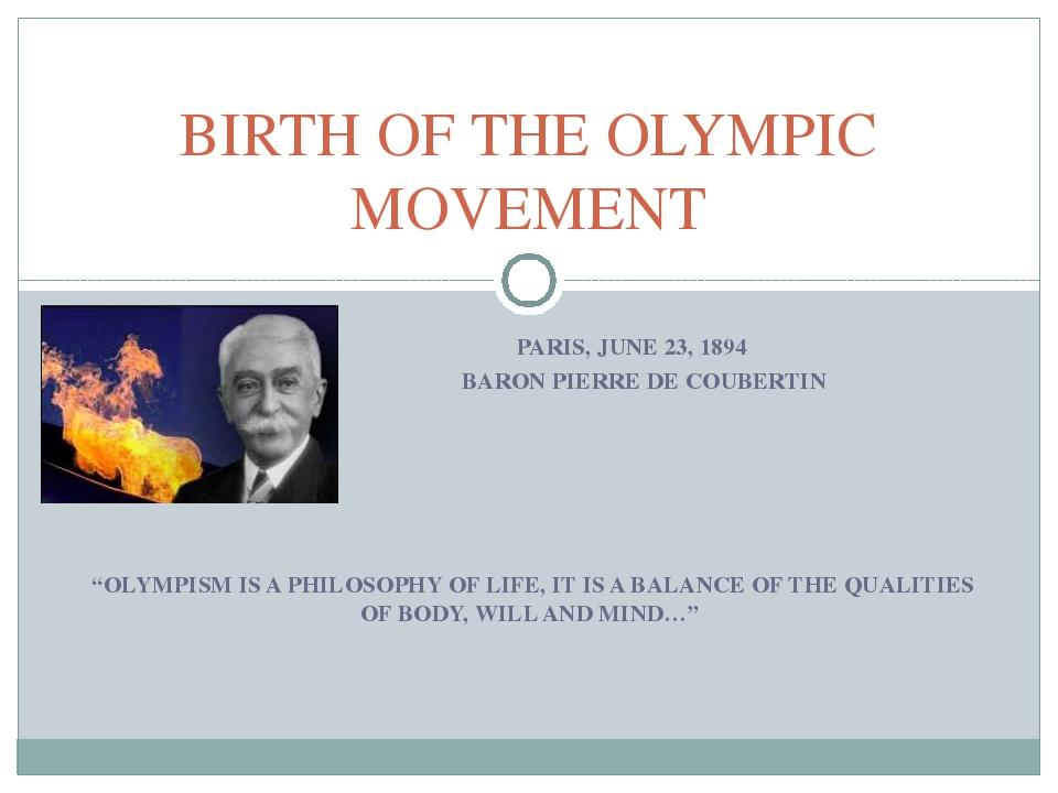 """PARIS, JUNE 23, 1894 BARON PIERRE DE COUBERTIN """"OLYMPISM IS A PHILOSOPHY OF..."""