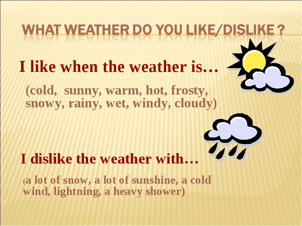 I like when the weather is… (cold, sunny, warm, hot, frosty, snowy, rainy, we...