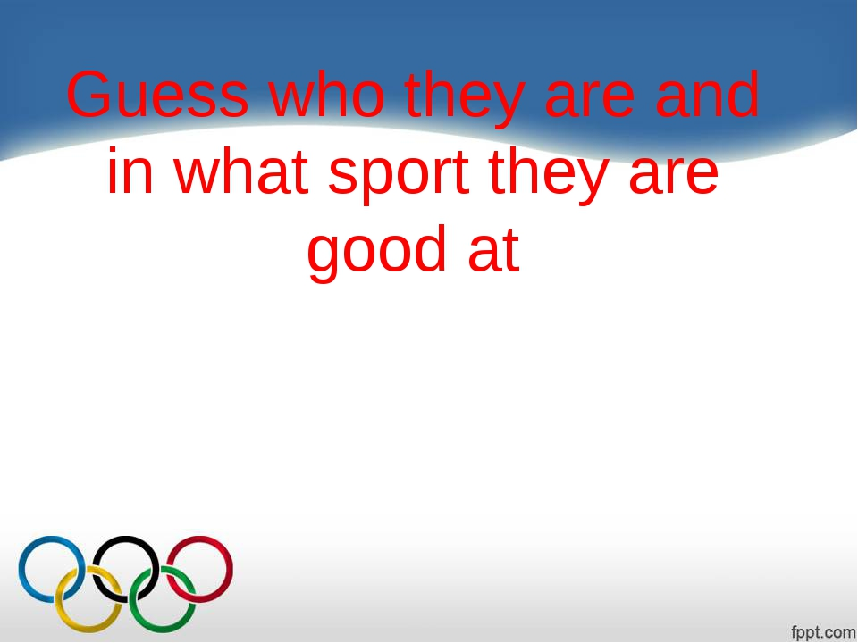 Guess who they are and in what sport they are good at
