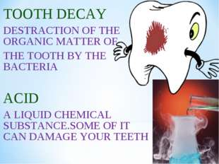 TOOTH DECAY DESTRACTION OF THE ORGANIC MATTER OF THE TOOTH BY THE BACTERIA AC