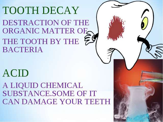 TOOTH DECAY DESTRACTION OF THE ORGANIC MATTER OF THE TOOTH BY THE BACTERIA AC...