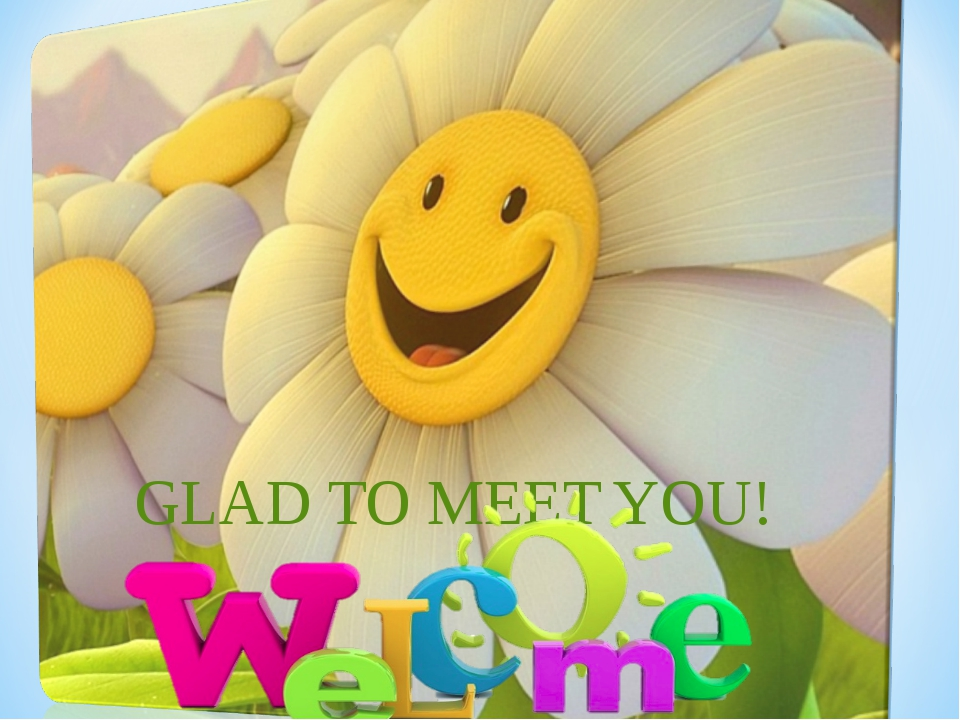 GLAD TO MEET YOU!