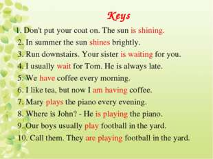 Keys 1. Don't put your coat on. The sun is shining. 2. In summer the sun shin