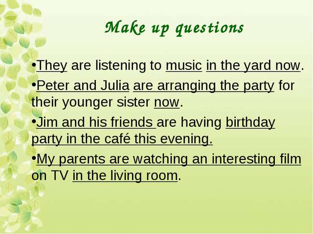 Make up questions They are listening to music in the yard now. Peter and Juli...
