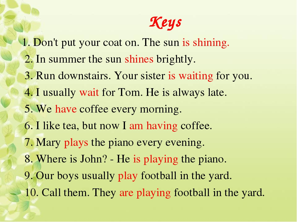 Keys 1. Don't put your coat on. The sun is shining. 2. In summer the sun shin...
