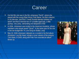 """Career His first film role was in the film Johansson """"North"""", where she playe"""