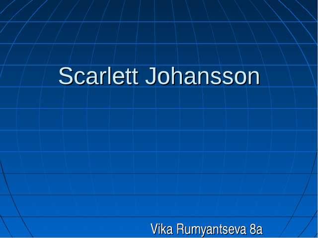 Scarlett Johansson Vika Rumyantseva 8a