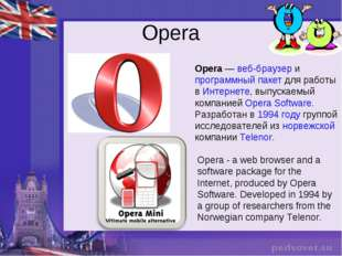 Opera Opera - a web browser and a software package for the Internet, produced