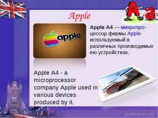 Apple Apple A4— микропро- цессор фирмы Apple используемый в различных произв